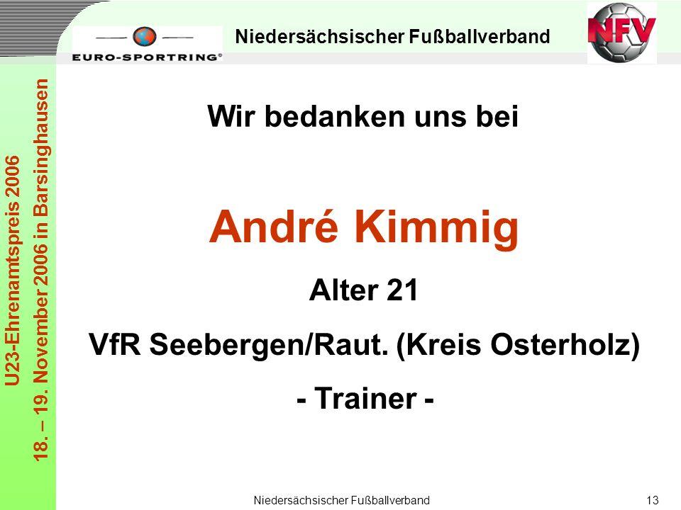Niedersächsischer Fußballverband U23-Ehrenamtspreis 2006 18. – 19. November 2006 in Barsinghausen Niedersächsischer Fußballverband13 André Kimmig Alte