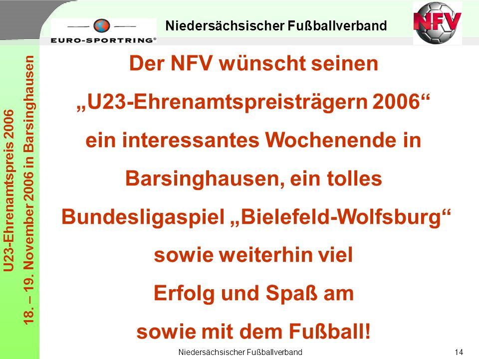 Niedersächsischer Fußballverband U23-Ehrenamtspreis 2006 18. – 19. November 2006 in Barsinghausen Niedersächsischer Fußballverband14 Der NFV wünscht s