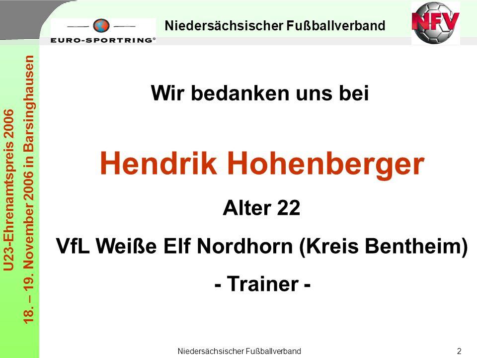 Niedersächsischer Fußballverband U23-Ehrenamtspreis 2006 18. – 19. November 2006 in Barsinghausen Niedersächsischer Fußballverband2 Hendrik Hohenberge