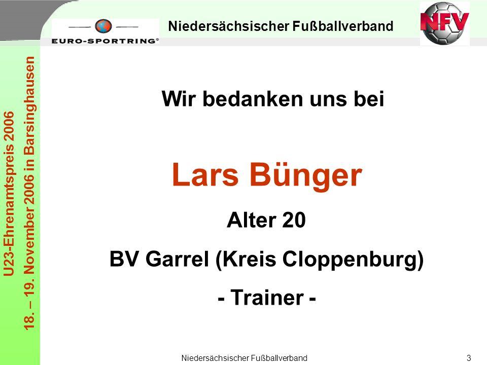 Niedersächsischer Fußballverband U23-Ehrenamtspreis 2006 18. – 19. November 2006 in Barsinghausen Niedersächsischer Fußballverband3 Lars Bünger Alter