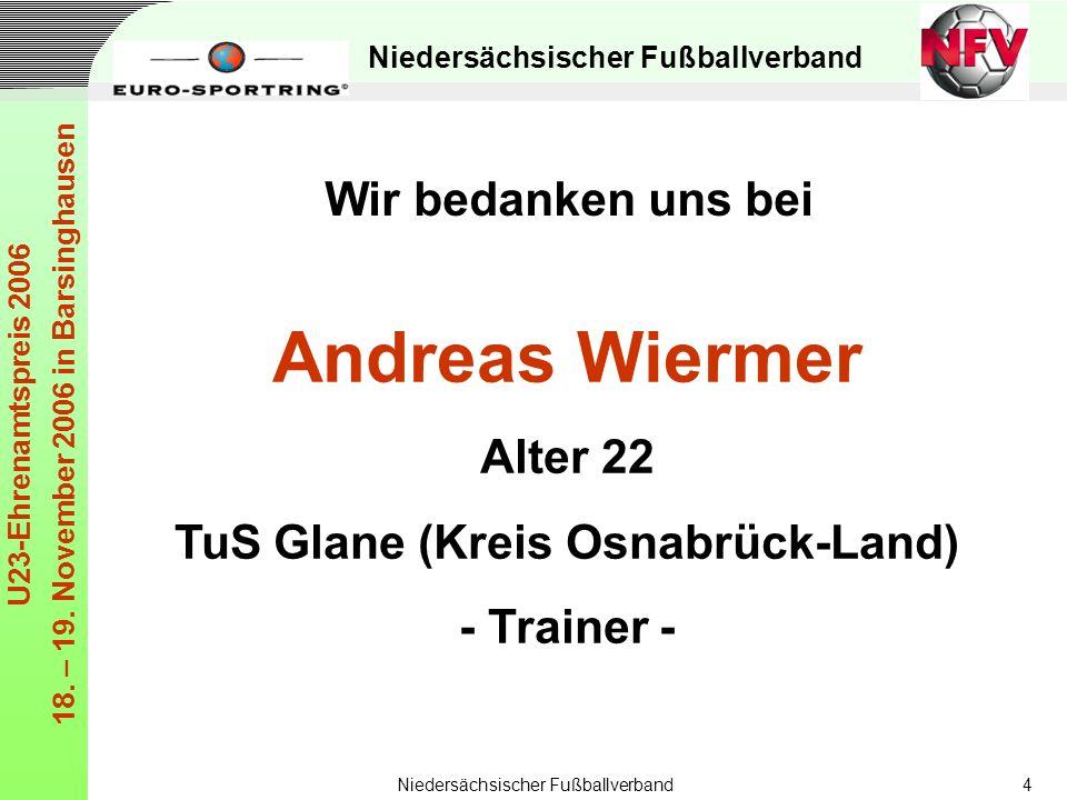 Niedersächsischer Fußballverband U23-Ehrenamtspreis 2006 18. – 19. November 2006 in Barsinghausen Niedersächsischer Fußballverband4 Andreas Wiermer Al