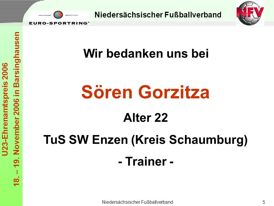 Niedersächsischer Fußballverband U23-Ehrenamtspreis 2006 18. – 19. November 2006 in Barsinghausen Niedersächsischer Fußballverband5 Sören Gorzitza Alt