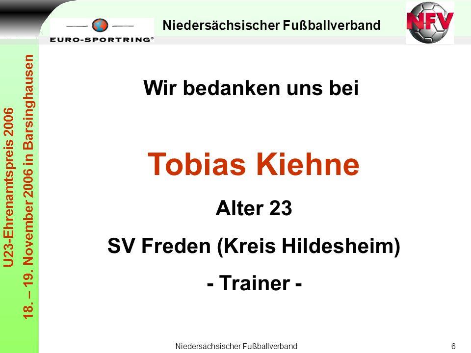 Niedersächsischer Fußballverband U23-Ehrenamtspreis 2006 18. – 19. November 2006 in Barsinghausen Niedersächsischer Fußballverband6 Tobias Kiehne Alte