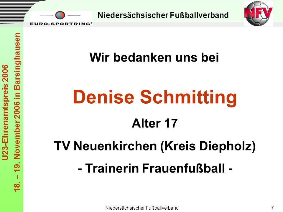 Niedersächsischer Fußballverband U23-Ehrenamtspreis 2006 18. – 19. November 2006 in Barsinghausen Niedersächsischer Fußballverband7 Denise Schmitting