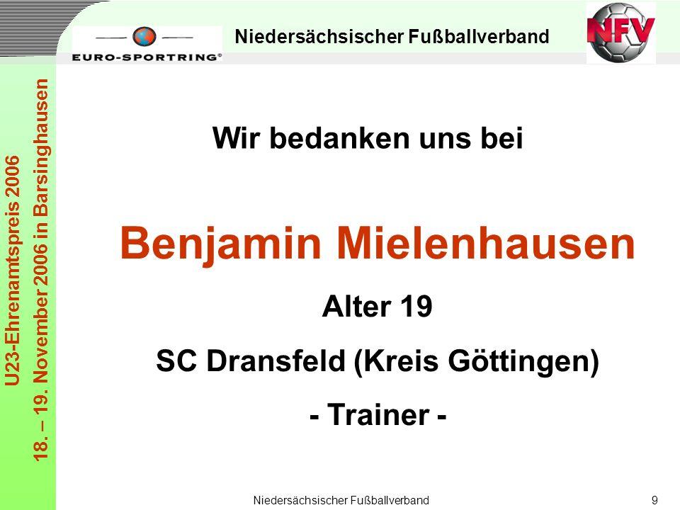 Niedersächsischer Fußballverband U23-Ehrenamtspreis 2006 18. – 19. November 2006 in Barsinghausen Niedersächsischer Fußballverband9 Benjamin Mielenhau