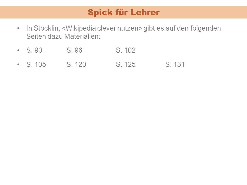 Spick für Lehrer In Stöcklin, «Wikipedia clever nutzen» gibt es auf den folgenden Seiten dazu Materialien: S.