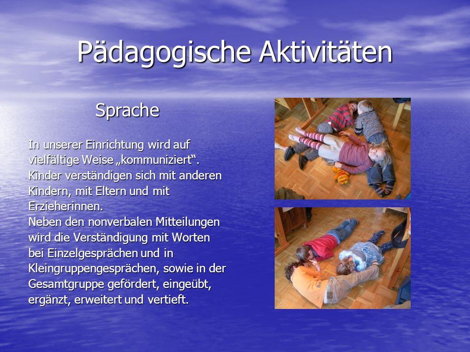 Pädagogische Aktivitäten Bewegung Den Kindern werden im Innen- und Außenbereich eine Vielzahl an Bewegungsmöglichkeiten geboten.