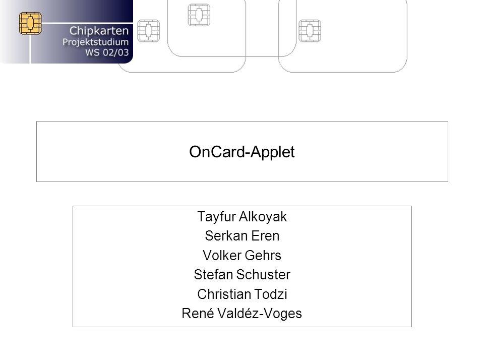 OnCard-Applet Tayfur Alkoyak Serkan Eren Volker Gehrs Stefan Schuster Christian Todzi René Valdéz-Voges