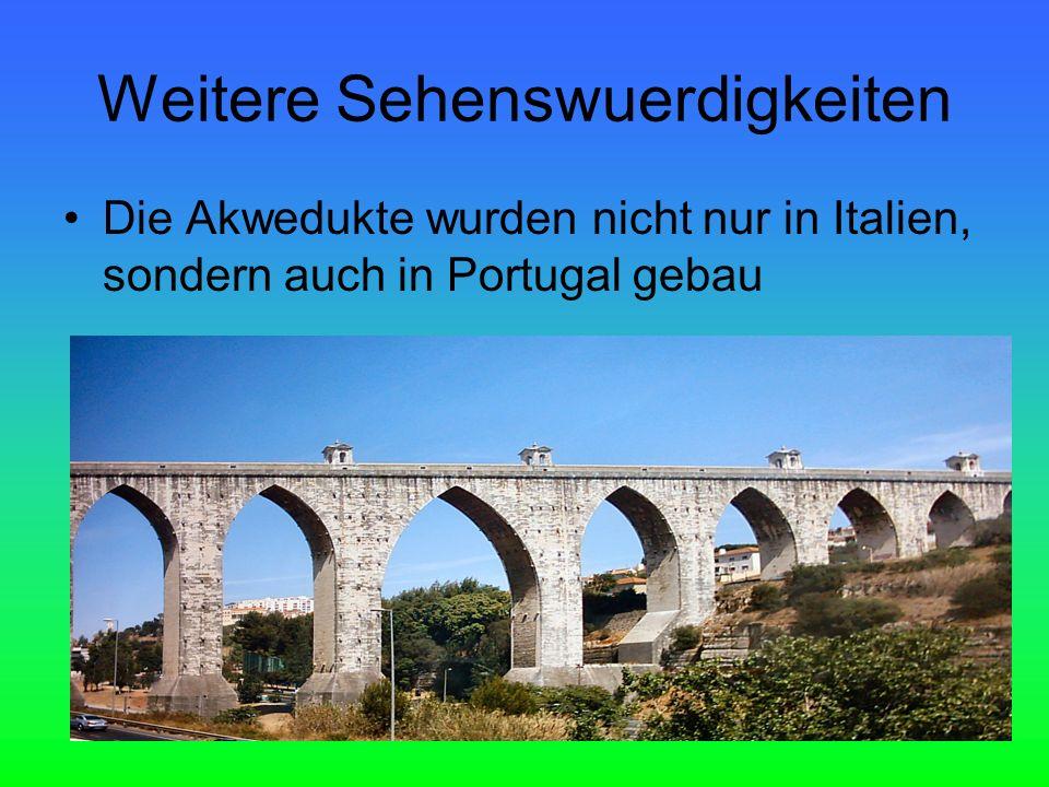 Die Akwedukte wurden nicht nur in Italien, sondern auch in Portugal gebau Weitere Sehenswuerdigkeiten