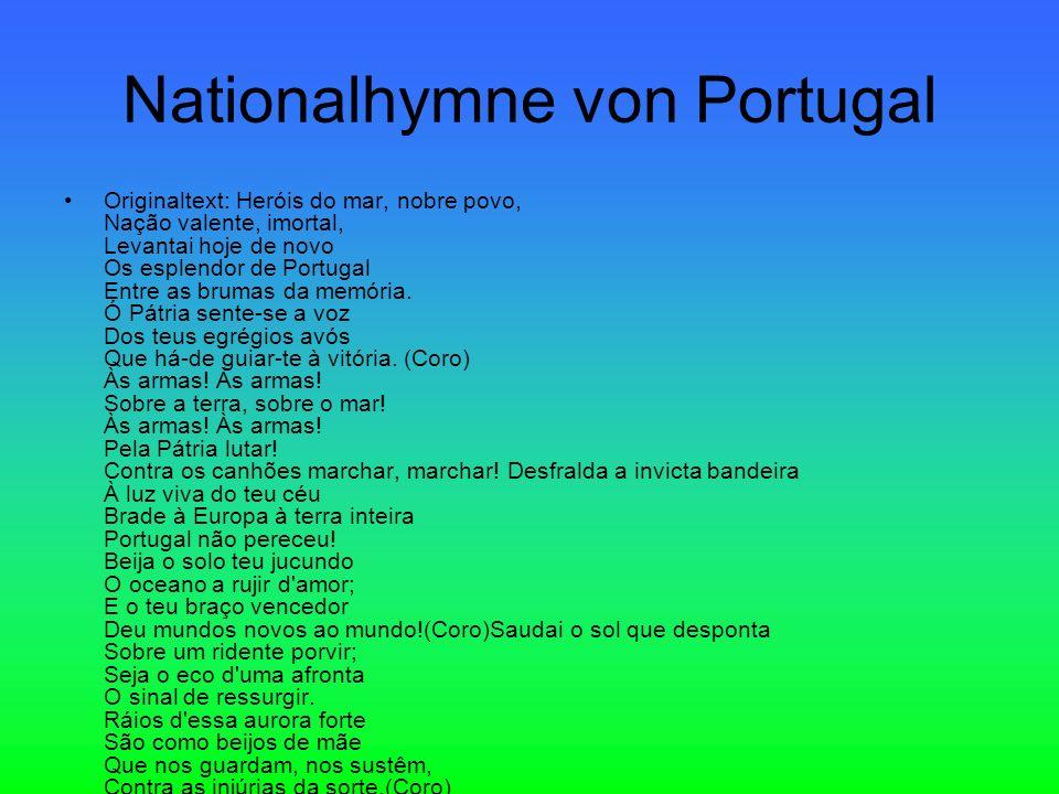 Nationalhymne von Portugal Originaltext: Heróis do mar, nobre povo, Nação valente, imortal, Levantai hoje de novo Os esplendor de Portugal Entre as brumas da memória.