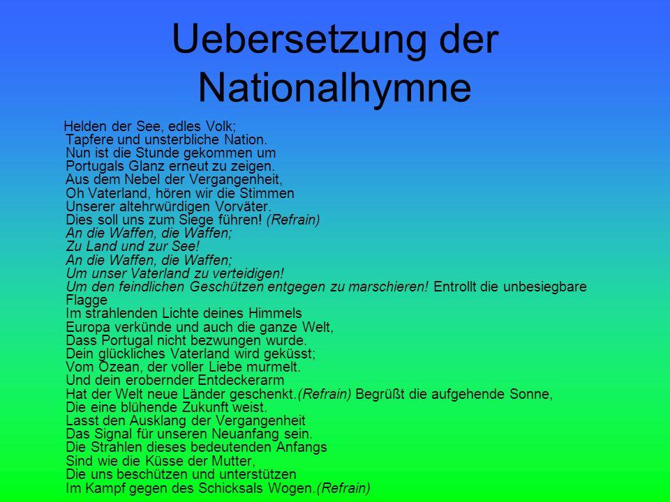 Uebersetzung der Nationalhymne Helden der See, edles Volk; Tapfere und unsterbliche Nation.