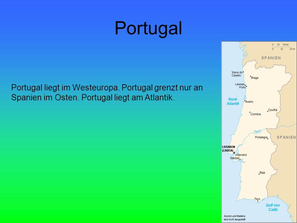 Portugal Portugal liegt im Westeuropa.Portugal grenzt nur an Spanien im Osten.