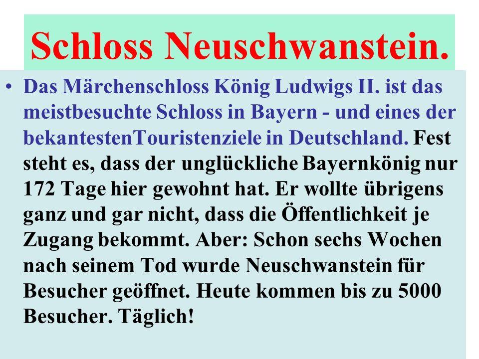 Das Märchenschloss König Ludwigs II. ist das meistbesuchte Schloss in Bayern - und eines der bekantestenTouristenziele in Deutschland. Fest steht es,