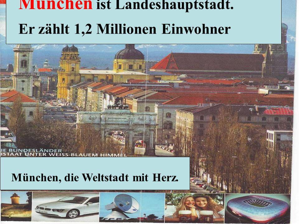 München ist Landeshauptstadt. Er zählt 1,2 Millionen Einwohner München, die Weltstadt mit Herz.
