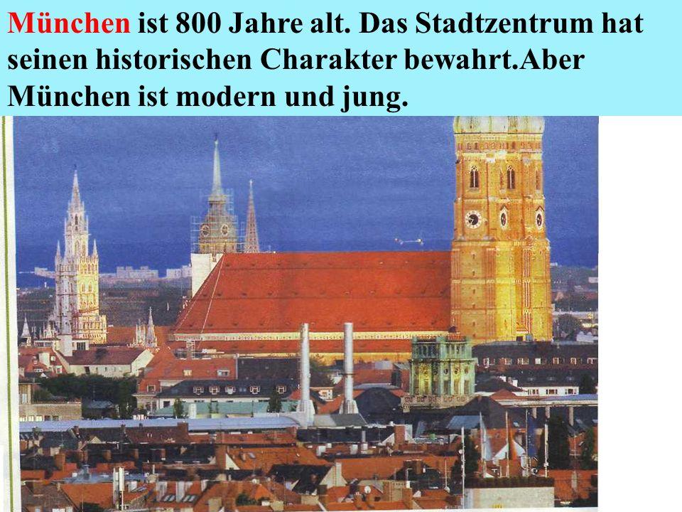 München ist 800 Jahre alt. Das Stadtzentrum hat seinen historischen Charakter bewahrt.Aber München ist modern und jung.