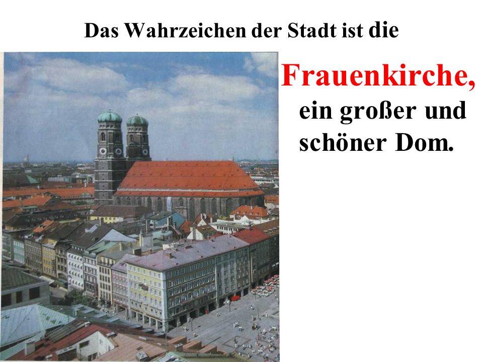 Das Wahrzeichen der Stadt ist die Frauenkirche, ein großer und schöner Dom.