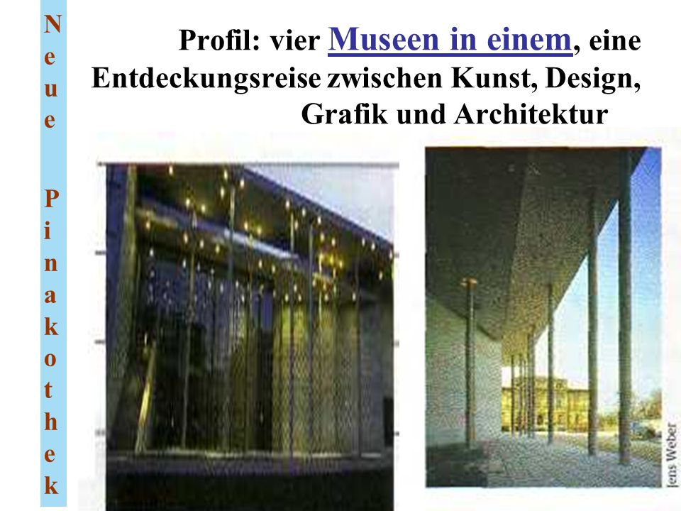 Profil: vier Museen in einem, eine Entdeckungsreise zwischen Kunst, Design, Grafik und Architektur Neue PinakothekNeue Pinakothek