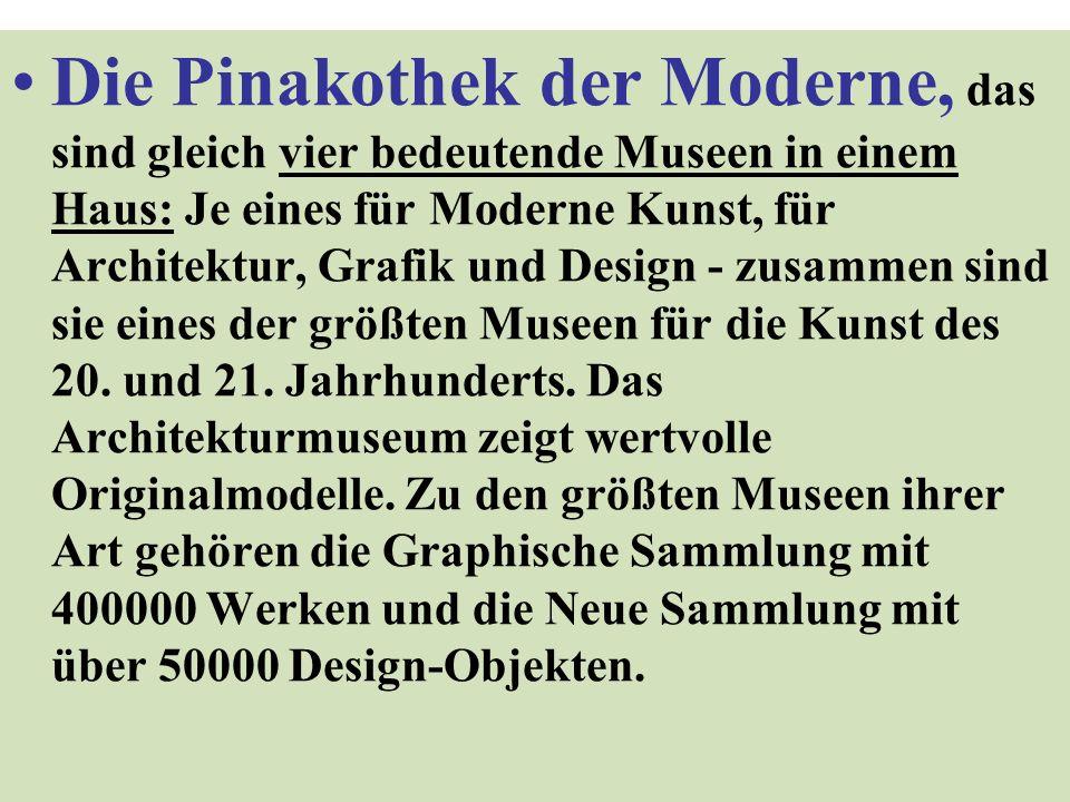 Die Pinakothek der Moderne, das sind gleich vier bedeutende Museen in einem Haus: Je eines für Moderne Kunst, für Architektur, Grafik und Design - zus