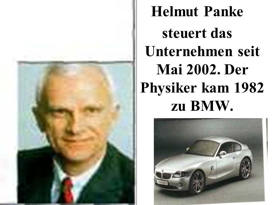 Helmut Panke steuert das Unternehmen seit Mai 2002. Der Physiker kam 1982 zu BMW.