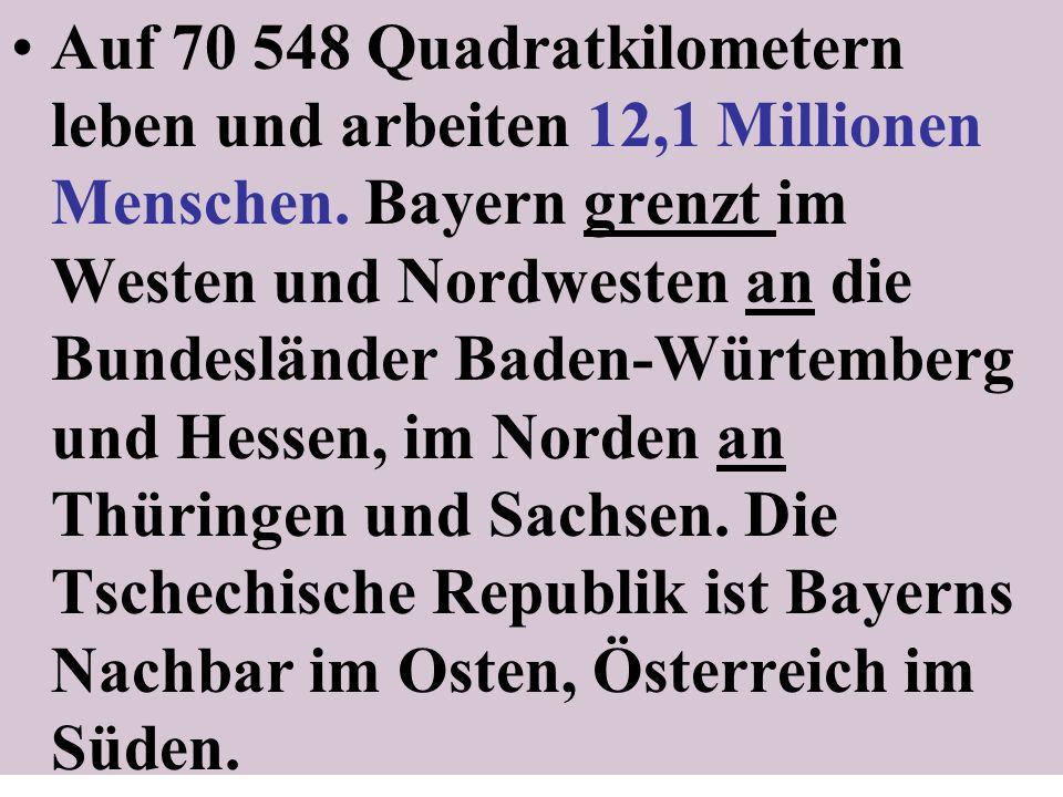 Auf 70 548 Quadratkilometern leben und arbeiten 12,1 Millionen Menschen. Bayern grenzt im Westen und Nordwesten an die Bundesländer Baden-Würtemberg u