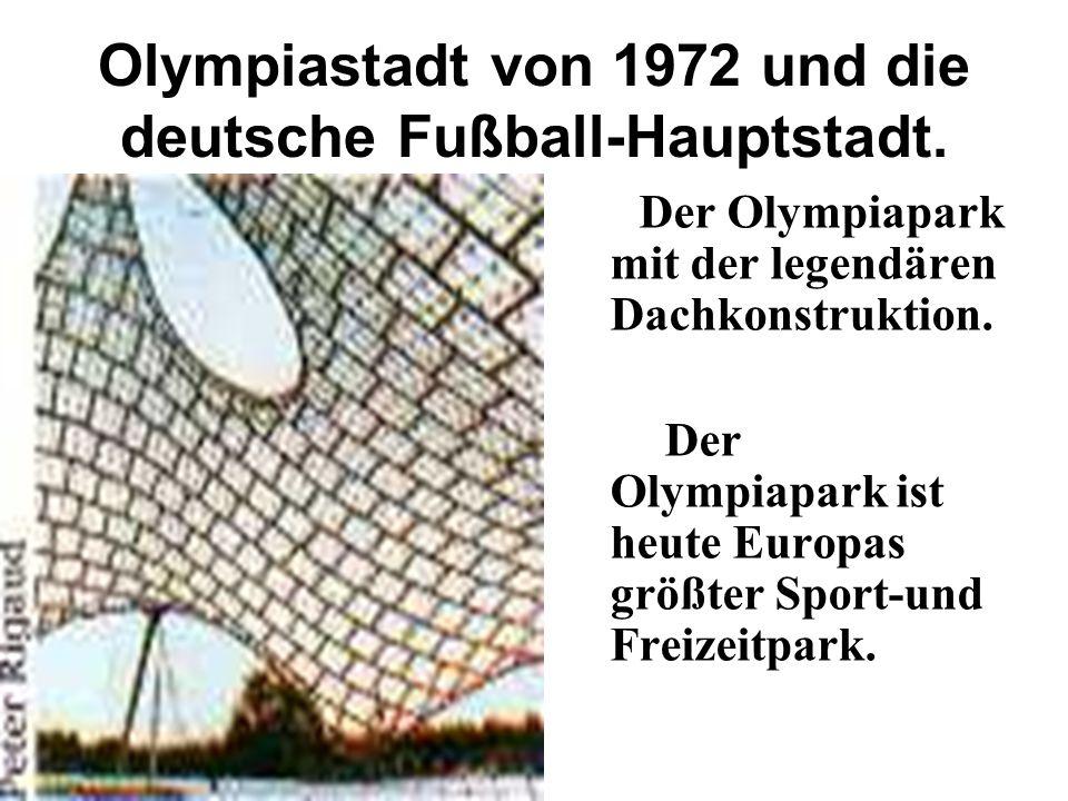 Olympiastadt von 1972 und die deutsche Fußball-Hauptstadt. Der Olympiapark mit der legendären Dachkonstruktion. Der Olympiapark ist heute Europas größ