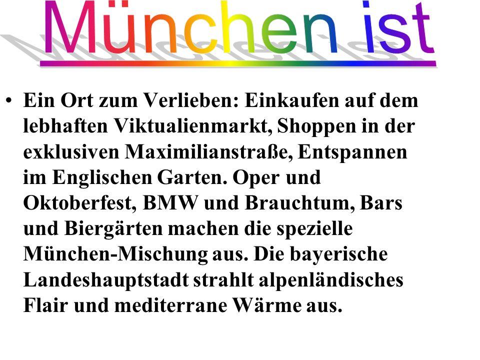Ein Ort zum Verlieben: Einkaufen auf dem lebhaften Viktualienmarkt, Shoppen in der exklusiven Maximilianstraße, Entspannen im Englischen Garten. Oper