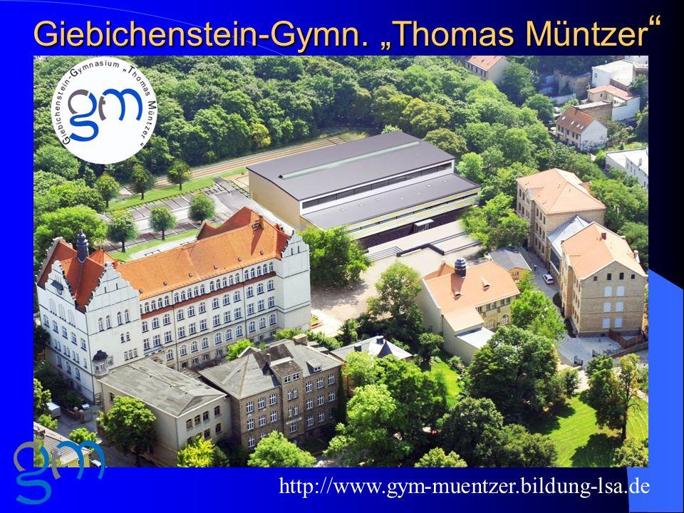 Giebichenstein-Gymn. Thomas Müntzer Giebichenstein-Gymn. Thomas Müntzer http://www.gym-muentzer.bildung-lsa.de