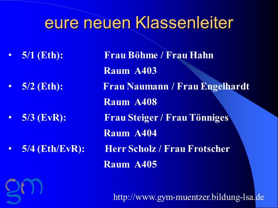 eure neuen Klassenleiter 5/1 (Eth): Frau Böhme / Frau Hahn Raum A403 5/2 (Eth): Frau Naumann / Frau Engelhardt Raum A408 5/3 (EvR): Frau Steiger / Fra