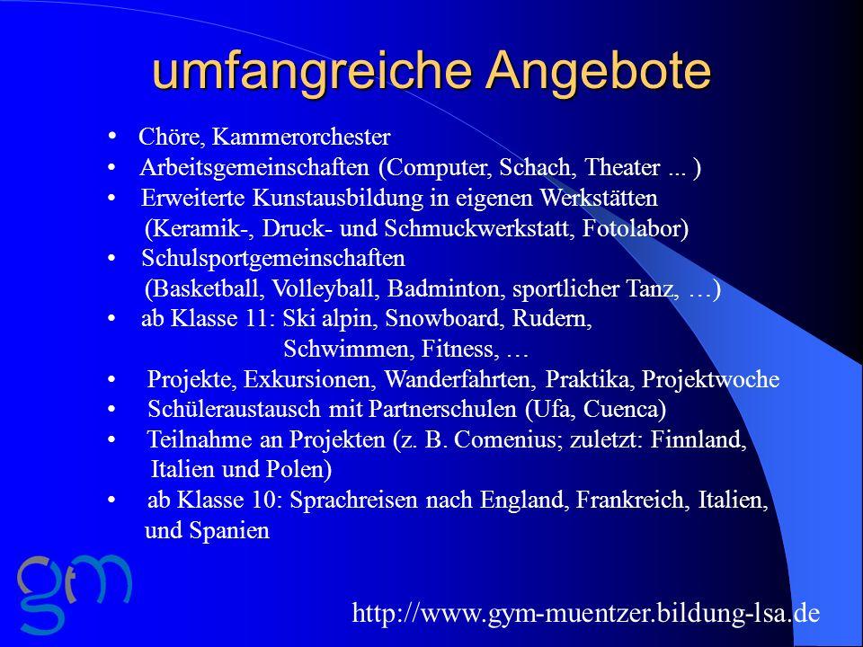 umfangreiche Angebote Chöre, Kammerorchester Arbeitsgemeinschaften (Computer, Schach, Theater... ) Erweiterte Kunstausbildung in eigenen Werkstätten (
