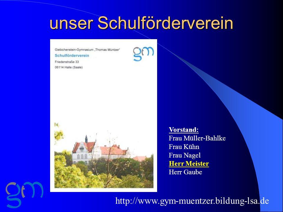 unser Schulförderverein http://www.gym-muentzer.bildung-lsa.de Vorstand: Frau Müller-Bahlke Frau Kühn Frau Nagel Herr Meister Herr Gaube