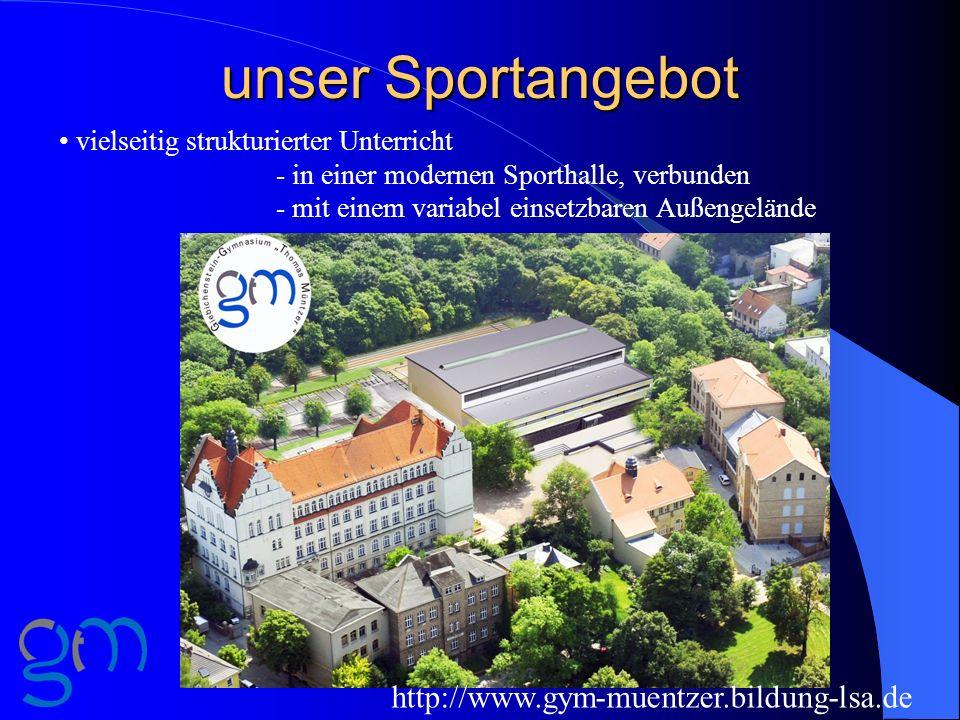 unser Sportangebot http://www.gym-muentzer.bildung-lsa.de vielseitig strukturierter Unterricht - in einer modernen Sporthalle, verbunden - mit einem v