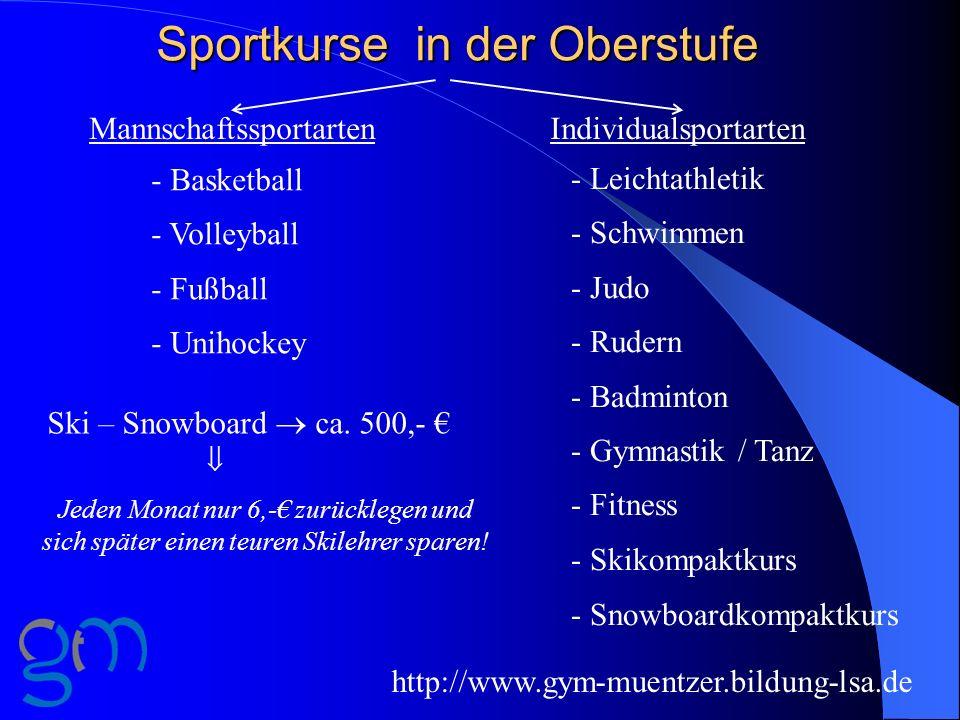 Sportkurse in der Oberstufe MannschaftssportartenIndividualsportarten - Basketball - Volleyball - Fußball - Unihockey http://www.gym-muentzer.bildung-