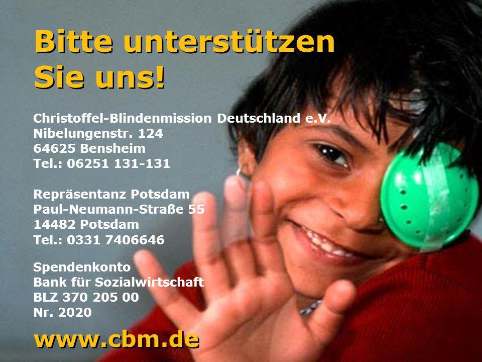 100 Jahre CBM 2008 12 Bitte unterstützen Sie uns! Bitte unterstützen Sie uns! Christoffel-Blindenmission Deutschland e.V. Nibelungenstr. 124 64625 Ben