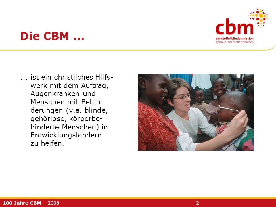 100 Jahre CBM 2008 2 Die CBM...... ist ein christliches Hilfs- werk mit dem Auftrag, Augenkranken und Menschen mit Behin- derungen (v.a. blinde, gehör