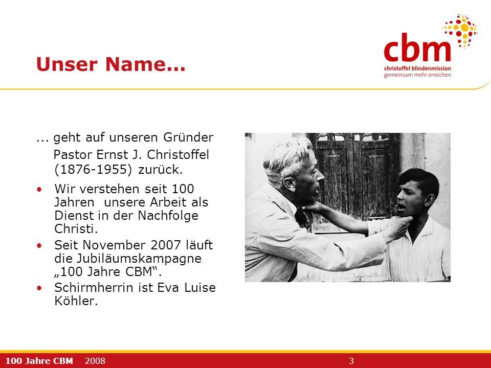 100 Jahre CBM 2008 3 Unser Name...... geht auf unseren Gründer Pastor Ernst J. Christoffel (1876-1955) zurück. Wir verstehen seit 100 Jahren unsere Ar
