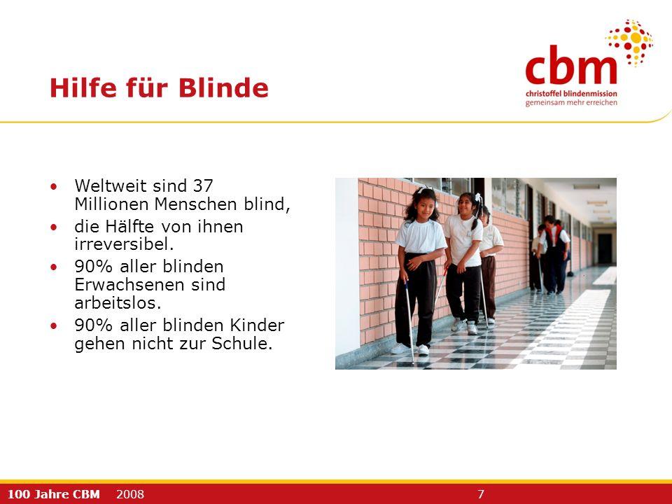 100 Jahre CBM 2008 7 Weltweit sind 37 Millionen Menschen blind, die Hälfte von ihnen irreversibel. 90% aller blinden Erwachsenen sind arbeitslos. 90%