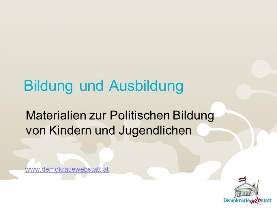 Bildung und Ausbildung Materialien zur Politischen Bildung von Kindern und Jugendlichen www.demokratiewebstatt.at