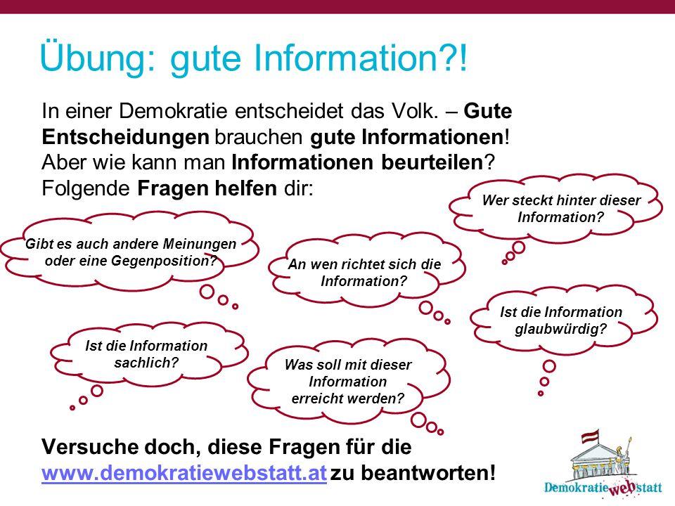 Übung: gute Information?! In einer Demokratie entscheidet das Volk. – Gute Entscheidungen brauchen gute Informationen! Aber wie kann man Informationen