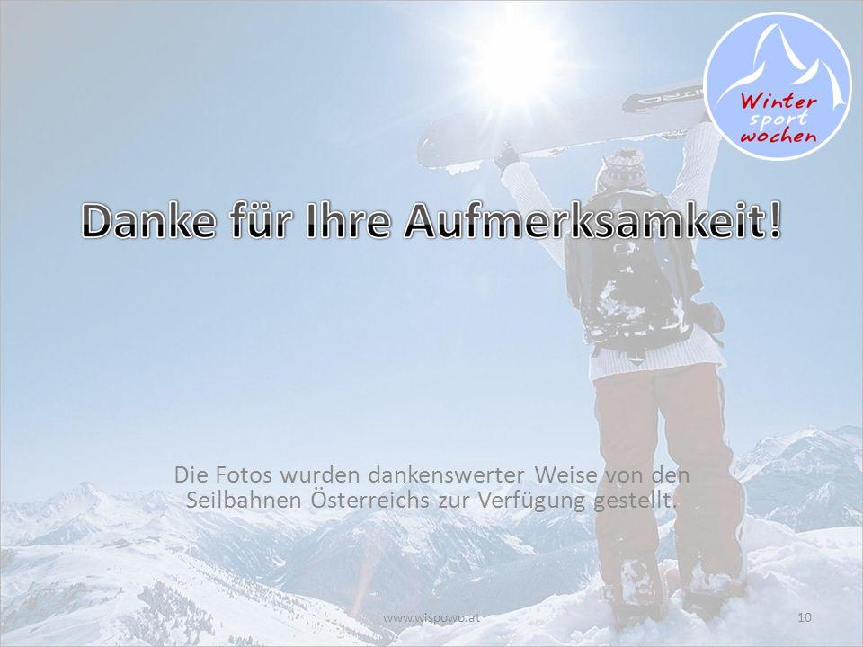 www.wispowo.at10 Die Fotos wurden dankenswerter Weise von den Seilbahnen Österreichs zur Verfügung gestellt.