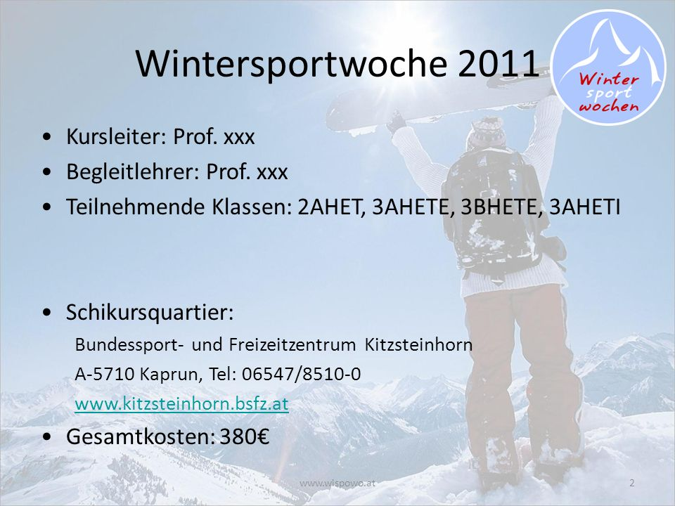 2 Wintersportwoche 2011 Kursleiter: Prof. xxx Begleitlehrer: Prof.