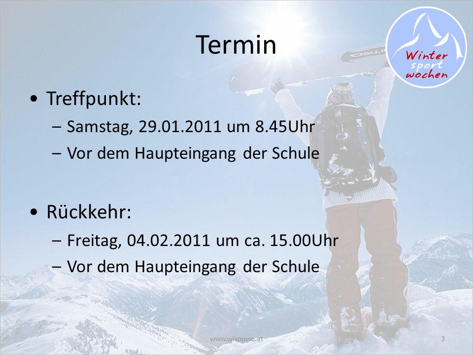 www.wispowo.at3 Termin Treffpunkt: –Samstag, 29.01.2011 um 8.45Uhr –Vor dem Haupteingang der Schule Rückkehr: –Freitag, 04.02.2011 um ca. 15.00Uhr –Vo