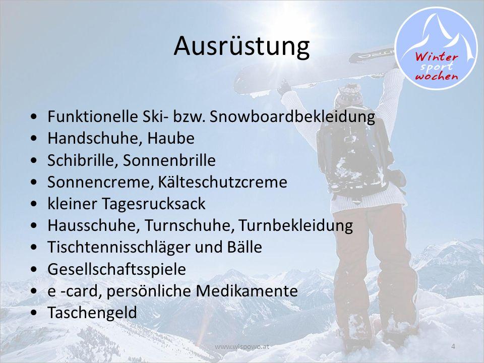 www.wispowo.at4 Ausrüstung Funktionelle Ski- bzw. Snowboardbekleidung Handschuhe, Haube Schibrille, Sonnenbrille Sonnencreme, Kälteschutzcreme kleiner