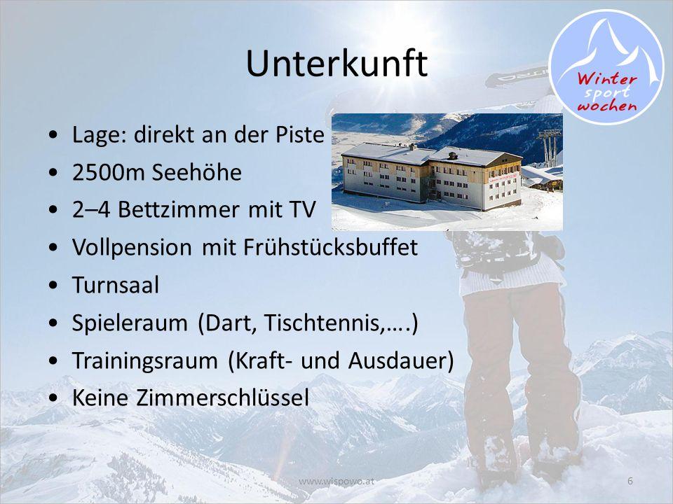 www.wispowo.at6 Unterkunft Lage: direkt an der Piste 2500m Seehöhe 2–4 Bettzimmer mit TV Vollpension mit Frühstücksbuffet Turnsaal Spieleraum (Dart, T