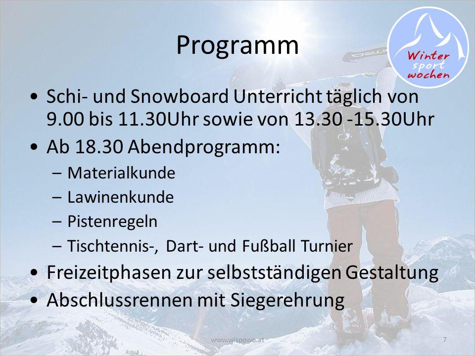 www.wispowo.at7 Programm Schi- und Snowboard Unterricht täglich von 9.00 bis 11.30Uhr sowie von 13.30 -15.30Uhr Ab 18.30 Abendprogramm: –Materialkunde