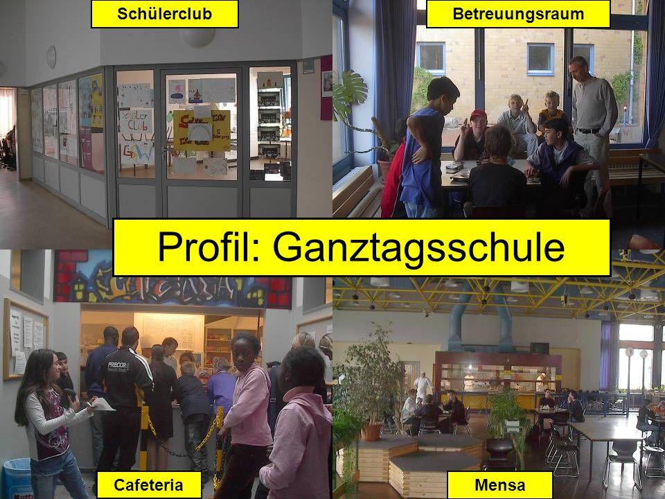 Ganztagsschule Profil: Ganztagsschule CafeteriaMensa SchülerclubBetreuungsraum