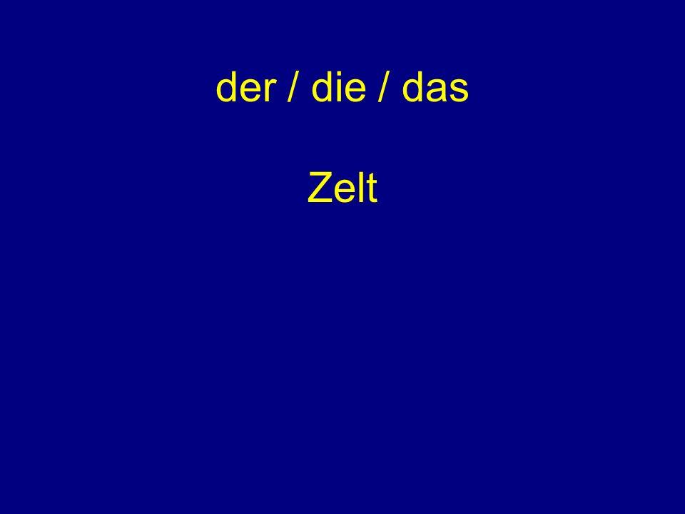 der / die / das Zelt