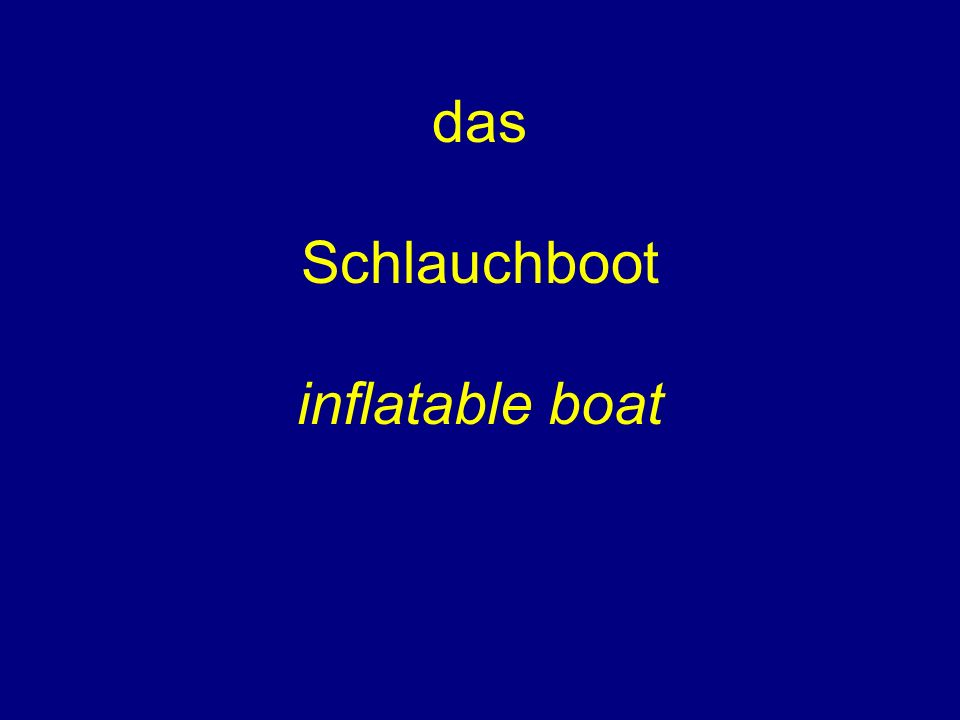 das Schlauchboot inflatable boat