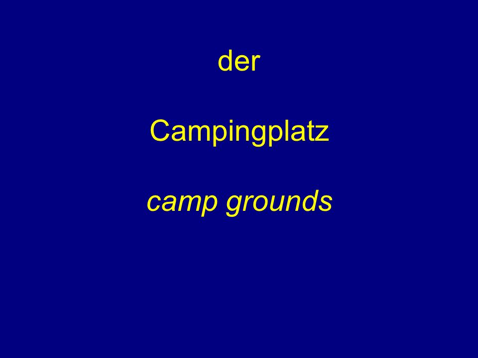 der Campingplatz camp grounds
