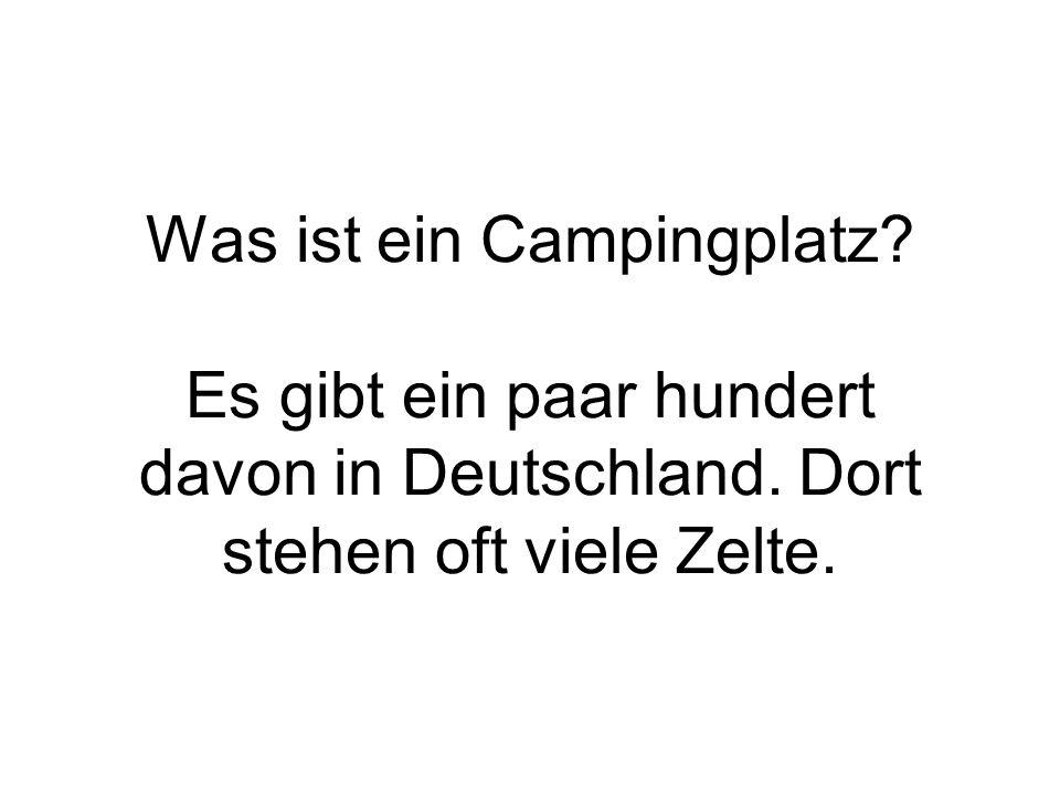Was ist ein Campingplatz? Es gibt ein paar hundert davon in Deutschland. Dort stehen oft viele Zelte.