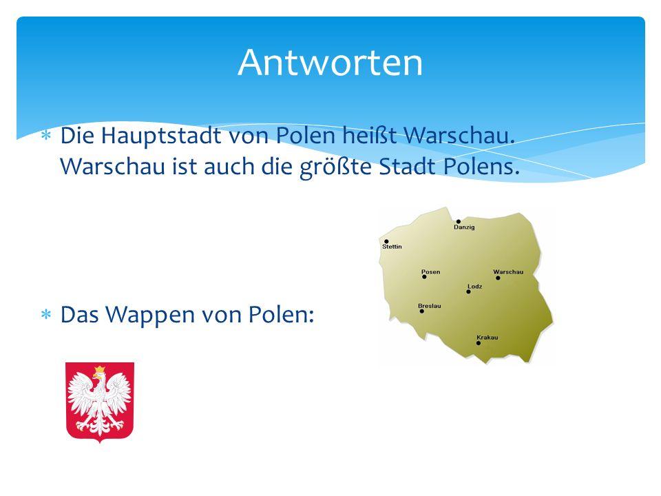 Antworten Die Hauptstadt von Polen heißt Warschau. Warschau ist auch die größte Stadt Polens. Das Wappen von Polen: